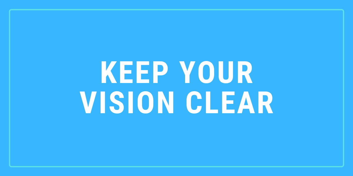 keep your vision clear